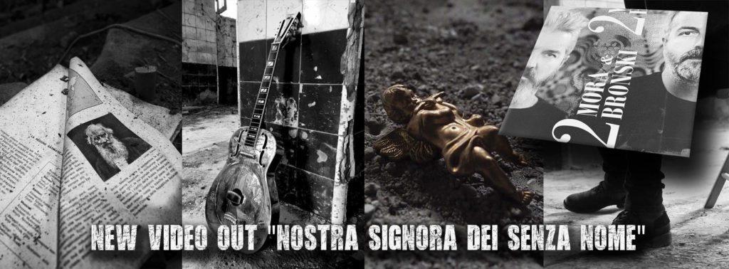 Mora & Bronski presentano il nuovo video Nostra Signora dei Senza Nome